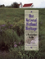 Our National Wetland Heritage: A Protection Guide 2nd Edition
