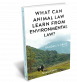 What Can Animal Law Learn From Environmental Law? 2d Edition