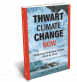 Thwart Climate Change Now